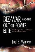 Biz-War and the Out-Of-Power Elites The Progressive-Left Attack on the Corporation