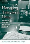 Managing Television News A Handbook for Ethical And Effective Producing