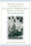 New Foundations for Knowledge in Educational Administration, Policy, And Politics Science An...