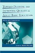 Toward Defining And Improving Quality in Adult Basic Education Issues And Challenges