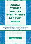 Social Studies for the Twenty-first Century Methods And Materials for Teaching in Middle And...
