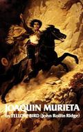 Life and Adventures of Joaquin Murieta The Celebrated California Bandit