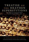 Treatise on the Heathen Superstitions That Today Live Among the Indians Native to This New S...