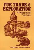 Fur Trade and Exploration Opening the Far Northwest, 1821-1852