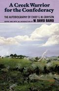 A Creek Warrior for the Confederacy: The Autobiography of Chief G.W. Grayson (Civilization o...