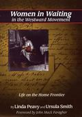 Women in Waiting in the Westward Movement Life on the Home Frontier
