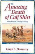 Amazing Death of Calf Shirt and Other Blackfoot Stories Three Hundred Years of Blackfoot His...