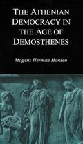 Athenian Democracy in the Age of Demosthenes Structure, Principles, and Ideology