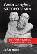 Gender and Aging in Mesopotamia The Gilgamesh Epic and Other Ancient Literature