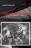 American Indians and World War II Toward a New Era in Indian Affairs