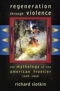 Regeneration Through Violence The Mythology of the American Frontier, 1600-1860