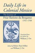 Daily Life in Colonial Mexico The Journey of Friar Ilarione Da Bergamo, 1761-1768