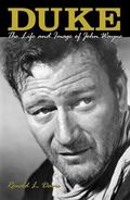 Duke The Life and Image of John Wayne