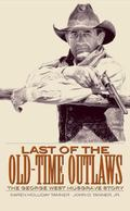 Last of the Old-Time Outlaws The George West Musgrave Story