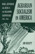 Agrarian Socialism in America Marx, Jefferson, and Jesus in the Oklahoma Countryside, 1904-1920