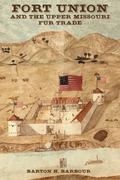 Fort Union and the Upper Missouri Fur Trade