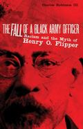 The Fall of a Black Army Officer: Racism and the Myth of Henry O. Flipper