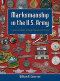 Marksmanship in the U.S. Army A History of Medals, Shooting Programs and Training