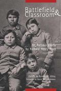 Battlefield & Classroom Four Decades With the American Indian, 1867-1904
