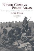 Never Come to Peace Again Pontiac's Uprising and the Fate of the British Empire in North Ame...