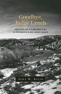 Goodbye Judge Lynch The End Of A Lawless Era In Wyoming's Big Horn Basin