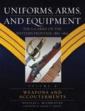 Uniforms, Arms, and Equipment The U.S. Army on the Western Frontier, 1880-1892