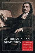 American Indian Nonfiction An Anthology of Writings, 1760s-1930s