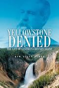 Yellowstone Denied The Life of Gustavus Cheyney Doane