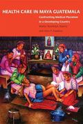 Health Care in Maya Guatemala Confronting Medical Pluralism in a Developing Country