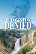 Yellowstone Denied : The Life of Gustavus Cheyney Doane