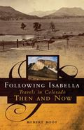 Following Isabella: Travels in Colorado Then and Now