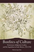 Bonfires of Culture: Franciscans, Indigenous Leaders, and the Inquisition in Early Mexico, 1...