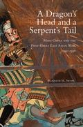 A Dragon's Head and a Serpent's Tail: Ming China and the First Great East Asian War, 1592-15...