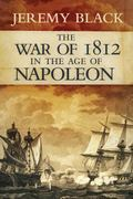 The War of 1812 in the Age of Napoleon (Campaigns and Commanders)