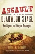 Assault on the Deadwood Stage: Road Agents and Shotgun Messengers