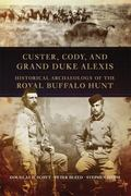 Custer, Cody, and Grand Duke Alexis : Historical Archaeology of the Royal Buffalo Hunt