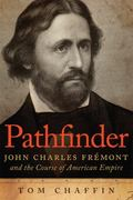 Pathfinder : John Charles Fr�mont and the Course of American Empire