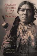 Arapaho Myths, Songs, and Prayers : A Bilingual Anthology