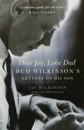 Dear Jay, Love Dad : Bud Wilkinson's Letters to His Son