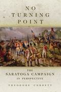 No Turning Point : The Saratoga Campaign in Perspective
