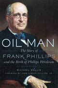 Oil Man : The Story of Frank Phillips and the Birth of Phillips Petroleum