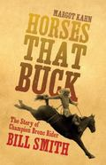 Horses That Buck : The Story of Champion Bronc Rider Bill Smith