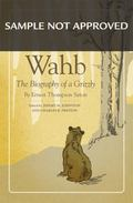 Wahb : The Biography of a Grizzly