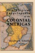 Genealogical Encyclopedia of the Colonial Americas A Complete Digest of the Records of All t...