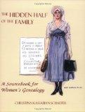 Hidden Half of the Family Sourcebook for Women's Genealogy