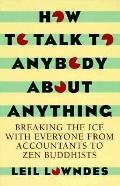 How to Talk to Anybody about Anything: Breaking the ICE with Everyone from Accountants to Ze...