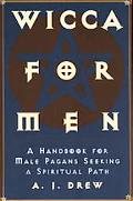 Wicca for Men A Handbook for Male Pagans Seeking a Spiritual Path