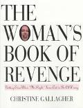 The Woman's Book of Revenge: Getting Even when Mr. Right Turns out to Be All Wrong - Christine Gallagher - Paperback