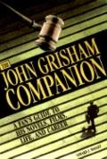 John Grisham Companion : A Fan's Guide to His Novels, Films, Life, and Career