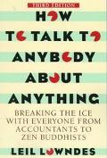 How to Talk to Anybody About Anything Breaking the Ice With Everyone from Accountants to Zen...